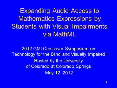 11 Expanding Audio Access to Mathematics Expressions by Students with Visual Impairments via MathML 2012 GMI Crossover Symposium on Technology for the.