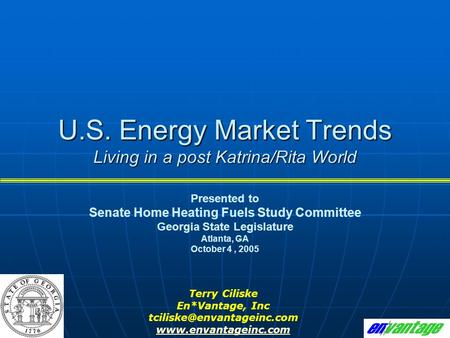 U.S. Energy Market Trends Living in a post Katrina/Rita World Presented to Senate Home Heating Fuels Study Committee Georgia State Legislature Atlanta,