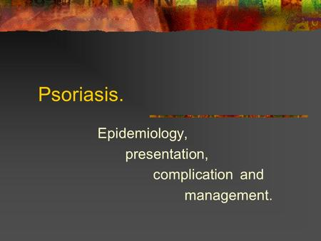 Epidemiology, presentation, complication and management.