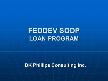 FEDDEV SODP LOAN PROGRAM DK Phillips Consulting Inc.