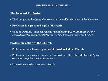 1 PROFESSION IN THE SFO The Grace of Profession The Lord grants the Grace of consecrating oneself to the cause of the Kingdom Profession is a grace and.