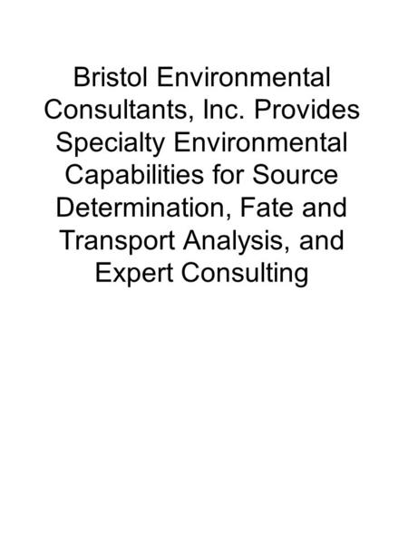 Bristol Environmental Consultants, Inc. Provides Specialty Environmental Capabilities for Source Determination, Fate and Transport Analysis, and Expert.