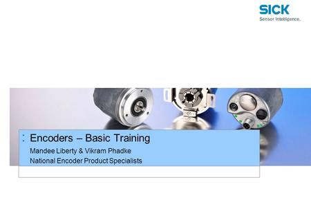 Mandee Liberty & Vikram Phadke National Encoder Product Specialists : Encoders – Basic Training.