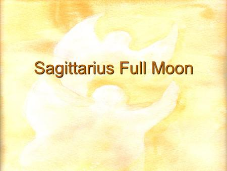 Sagittarius Full Moon. Preface For those of you who are not familiar with esoteric philosophy – or do not know it well – I will remind you that all is.