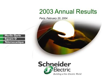 2003 Annual Results Paris, February 20, 2004 Building a New Electric World.