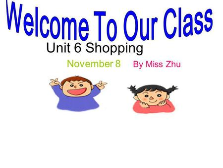 Unit 6 Shopping November 8 By Miss Zhu. Free talk When do you usually go shopping? Who do you usually go shopping with? Where do you usually go shopping?