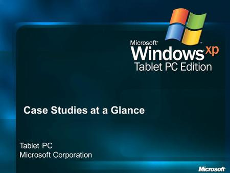 Tablet PC Microsoft Corporation Case Studies at a Glance.