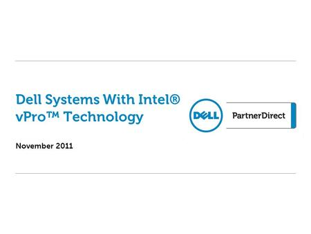 November 2011 Dell Systems With Intel® vPro Technology.