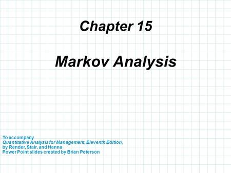 Chapter 15 To accompany Quantitative Analysis for Management, Eleventh Edition, by Render, Stair, and Hanna Power Point slides created by Brian Peterson.