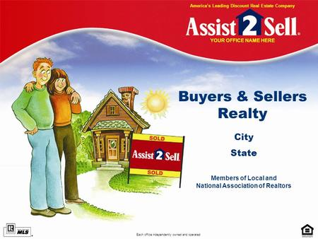 Buyers & Sellers Realty City State Members of Local and National Association of Realtors Each office independently owned and operated Americas Leading.