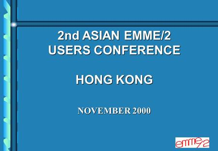 2nd ASIAN EMME/2 USERS CONFERENCE HONG KONG NOVEMBER 2000.