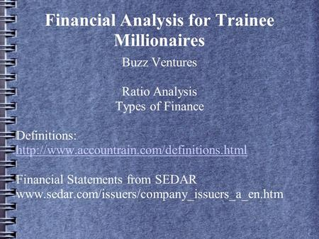 Financial Analysis for Trainee Millionaires Buzz Ventures Ratio Analysis Types of Finance Definitions:  Financial.