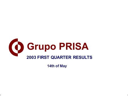 February 21st, 2003 2002 ANNUAL RESULTS 2003 FIRST QUARTER RESULTS 14th of May.
