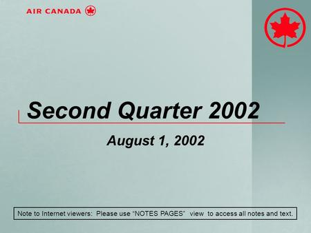 Second Quarter 2002 August 1, 2002 Note to Internet viewers: Please use NOTES PAGES view to access all notes and text.