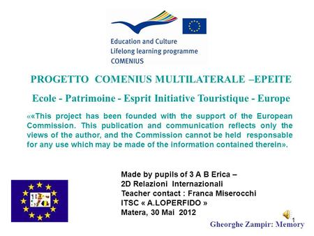 Made by pupils of 3 A B Erica – 2D Relazioni Internazionali Teacher contact : Franca Miserocchi ITSC « A.LOPERFIDO » Matera, 30 Mai 2012 PROGETTO COMENIUS.