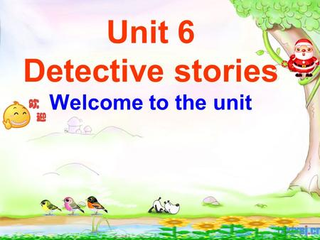 Unit 6 Detective stories Welcome to the unit. Sherlock Holmes. the famous detective Someone is murdered! Who is the murderer.
