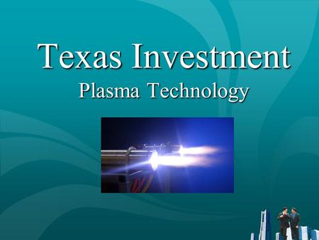Texas Investment Plasma Technology Texas Investment Plasma Technology.