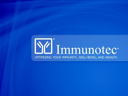 "Immunotec ""A World Class business opportunity supported by scientifically proven products that really improve wellness."""