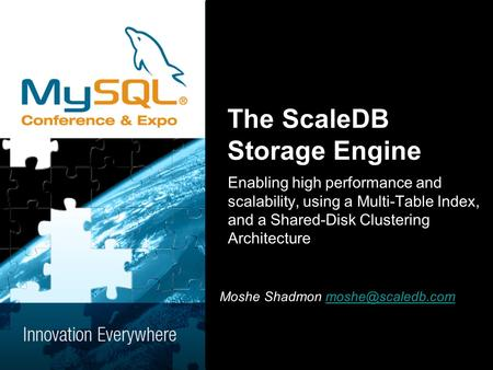 The ScaleDB Storage Engine Enabling high performance and scalability, using a Multi-Table Index, and a Shared-Disk Clustering Architecture Moshe Shadmon.
