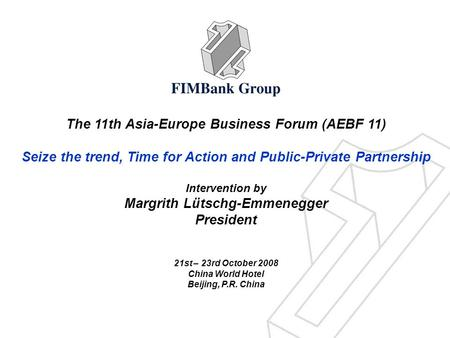The 11th Asia-Europe Business Forum (AEBF 11) Seize the trend, Time for Action and Public-Private Partnership Intervention by Margrith Lütschg-Emmenegger.
