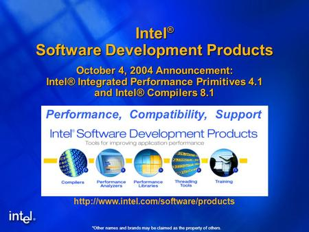 *Other names and brands may be claimed as the property of others. Intel ® Software Development Products October 4, 2004 Announcement: Intel® Integrated.