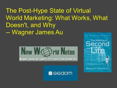 The Post-Hype State of Virtual World Marketing: What Works, What Doesn't, and Why -- Wagner James Au.