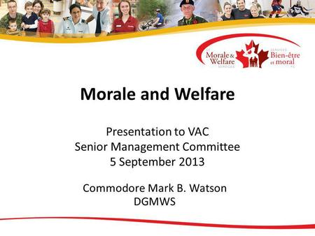 Morale and Welfare Presentation to VAC Senior Management Committee 5 September 2013 Commodore Mark B. Watson DGMWS.