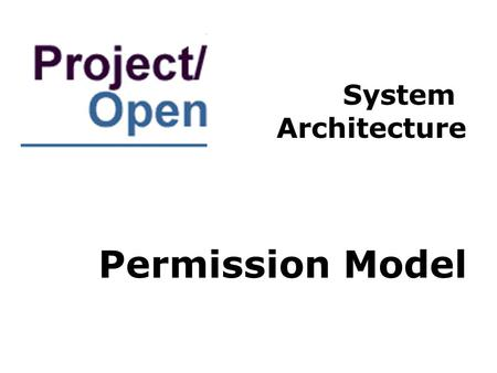Permission Model System Architecture. Business Scenario Project/Open allows for managers, staff, freelancers and clients to collaborate on the same projects,