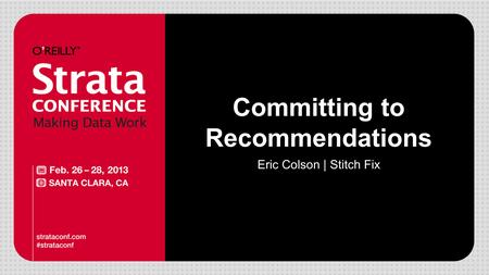 Committing to Recommendations Eric Colson | Stitch Fix.