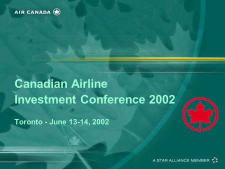 Canadian Airline Investment Conference 2002 Toronto - June 13-14, 2002.