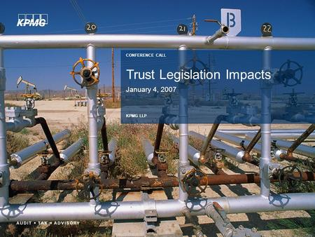 Trust Legislation Impacts January 4, 2007 CONFERENCE CALL KPMG LLP.