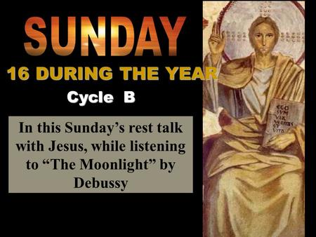 In this Sundays rest talk with Jesus, while listening to The Moonlight by Debussy Cycle B 16 DURING THE YEAR.