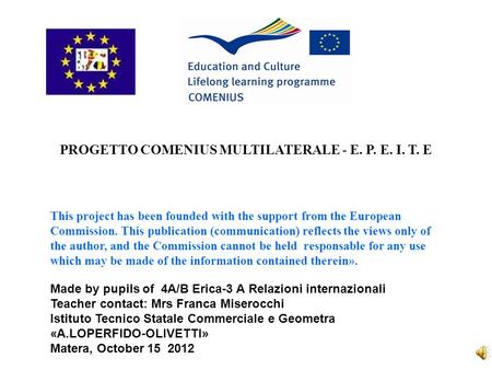 PROGETTO COMENIUS MULTILATERALE - E. P. E. I. T. E Made by pupils of 4A/B Erica-3 A Relazioni internazionali Teacher contact: Mrs Franca Miserocchi Istituto.