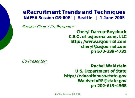 NAFSA Session GS-0081 eRecruitment Trends and Techniques NAFSA Session GS-008 | Seattle | 1 June 2005 Session Chair / Co-Presenter: Cheryl Darrup-Boychuck.