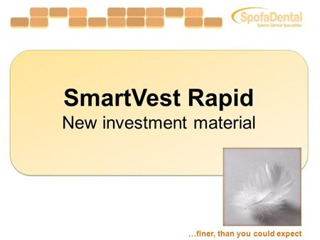 SmartVest Rapid New investment material SmartVest Rapid New investment material …finer, than you could expect.
