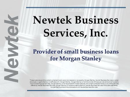 1 866 New-1-Tekwww.newtekreferrals.com/merrill Newtek Business Services, Inc. Provider of small business loans for Morgan Stanley These materials and the.