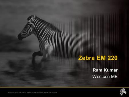 All logos and trade marks are the property of their respective owners Zebra EM 220 Ram Kumar Westcon ME.