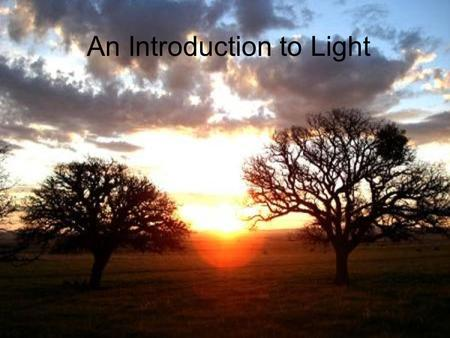 An Introduction to Light. What is light? Sun is our closest star Source of all energy on Earth Energy produced by nuclear reactions in core reach Earth.