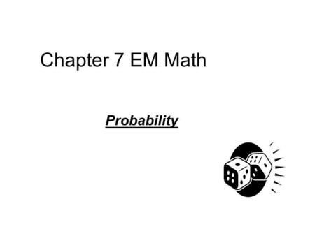 Chapter 7 EM Math Probability. Greater than 1 less than 1? Yes or No ¼ + 3/8 1/3 + 4/5 8/5 – 9/10 1 ¾ - 2/8.