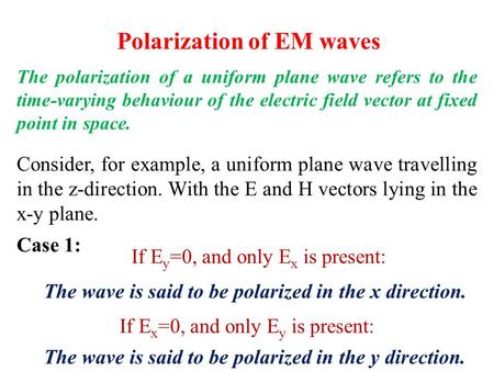 Polarization of EM waves The polarization of a uniform plane wave refers to the time-varying behaviour of the electric field vector at fixed point in space.