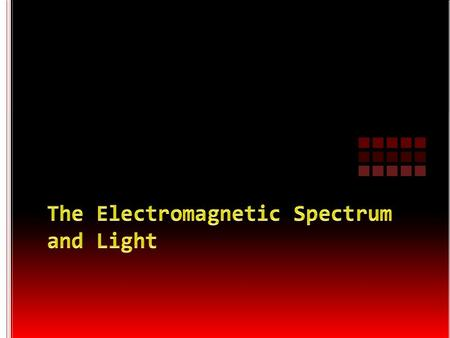 The Electromagnetic Spectrum and Light