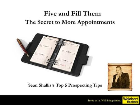 Five and Fill Them The Secret to More Appointments Sean Shalliss Top 5 Prospecting Tips.