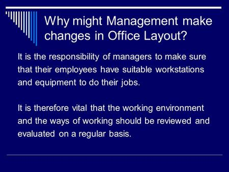 Why might Management make changes in Office Layout? It is the responsibility of managers to make sure that their employees have suitable workstations and.