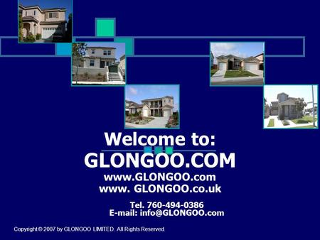 Welcome to: GLONGOO.COM  www. GLONGOO.co.uk Tel. 760-494-0386   Copyright © 2007 by GLONGOO LIMITED. All Rights Reserved.