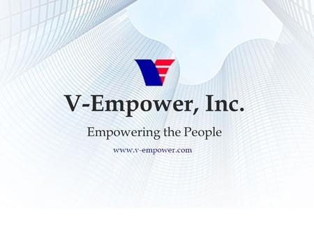 Empowering the People V-Empower, Inc. Empowering the People www.v-empower.com.