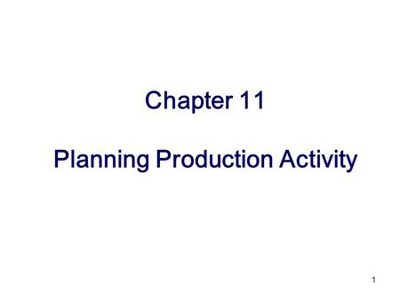 1 Chapter 11 Planning Production Activity. 2 Advanced Organizer.
