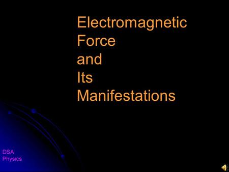 Electromagnetic Force and Its Manifestations DSA Physics.