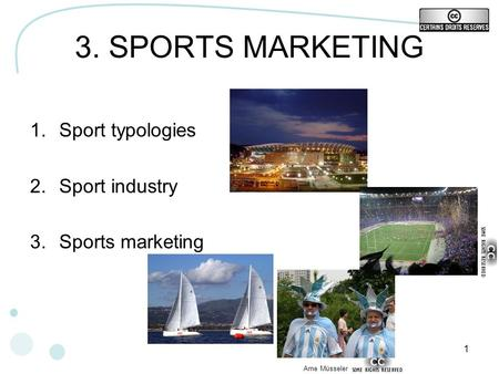 1 3. SPORTS MARKETING 1.Sport typologies 2.Sport industry 3.Sports marketing Arne Müsseler.