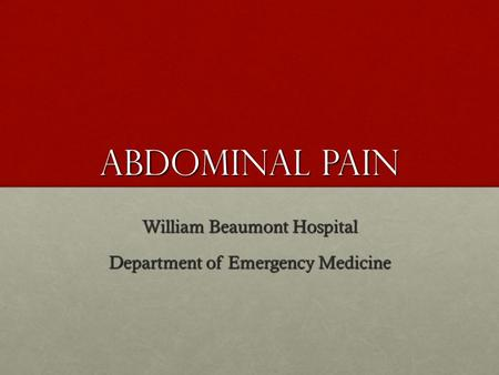 Abdominal Pain William Beaumont Hospital Department of Emergency Medicine.