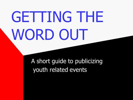 GETTING THE WORD OUT A short guide to publicizing youth related events.